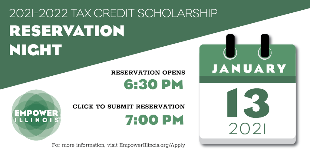 We are excited to announce that families can make a reservation for a 2021-2022 Empower Illinois tax credit scholarship on January 13, 2021 at 7pm!